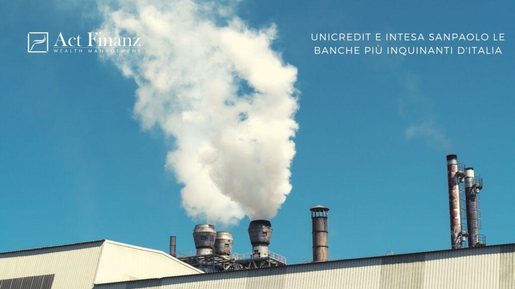 Unicredit e Intesa SanPaolo le banche più inquinanti d'Italia - ACT Finanz, wealth management e Gestori patrimoniali in svizzera