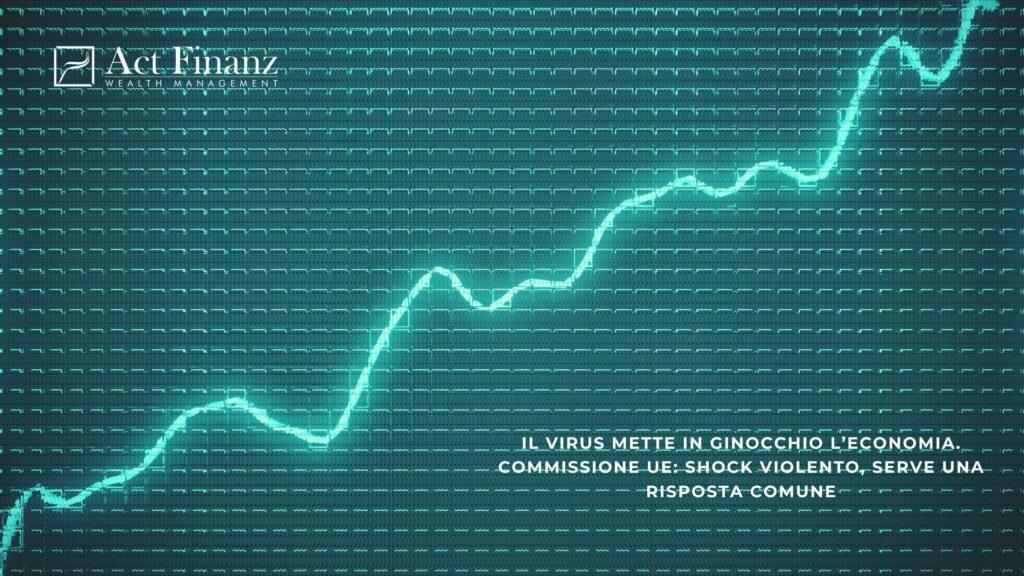 Il virus mette in ginocchio l'economia. Commissione Ue_ shock violento, serve una risposta comune - ACT Finanz, wealth management e Gestori patrimoniali in svizzera