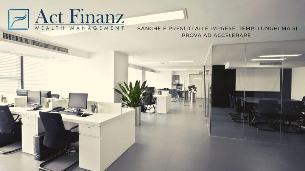 Banche e prestiti alle imprese, tempi lunghi ma si prova ad accelerare - ACT Finanz, wealth management e Gestori patrimoniali in svizzera