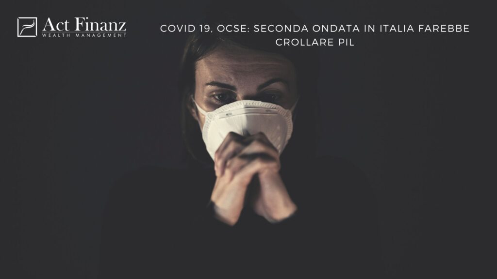 Covid 19, Ocse seconda ondata in Italia farebbe crollare PIL - ACT Finanz, wealth management e Gestori patrimoniali in svizzera