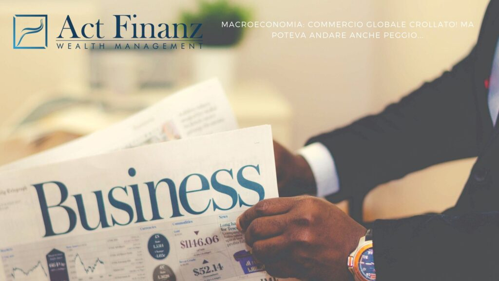 MACROECONOMIA COMMERCIO GLOBALE CROLLATO! MA POTEVA ANDARE ANCHE PEGGIO... - ACT Finanz, wealth management e Gestori patrimoniali in svizzera