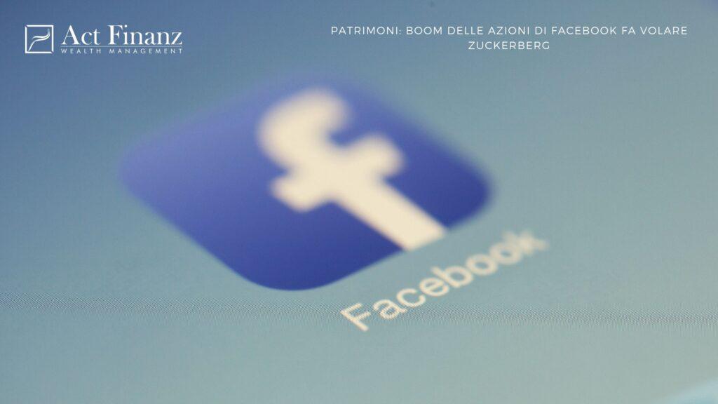 Patrimoni boom delle azioni di Facebook fa volare Zuckerberg - ACT Finanz, wealth management e Gestori patrimoniali in svizzera